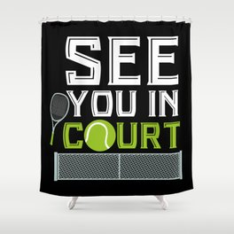 See You in Court | Tennis Player Gift Shower Curtain
