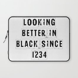 Looking Better In Black Since 1234 [White] Laptop Sleeve