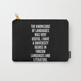 The knowledge of languages was very useful I have a university degree in foreign languages and literature Carry-All Pouch