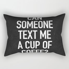 Can someone text me a cup of coffe? Rectangular Pillow