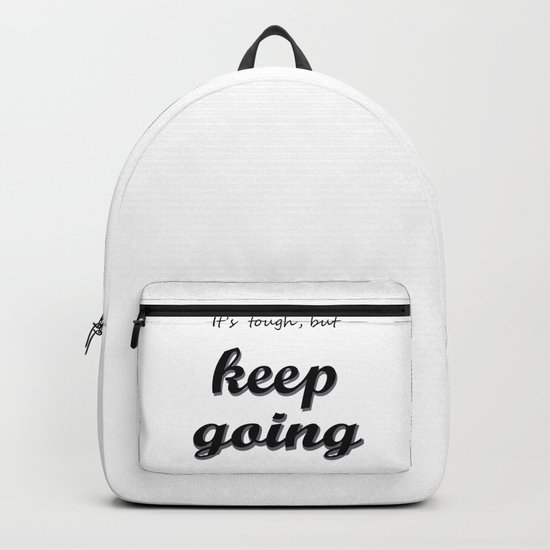 It's tougt , but keep going Backpack