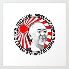 "Mr Miyagi said: ""Never put passion in front of principle, even if you win, you'll lose."" Art Print"