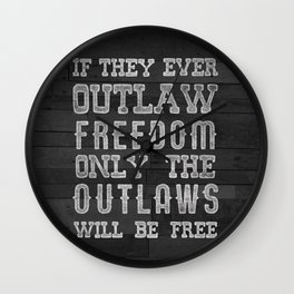 Only The Outlaws Will Be Free  Wall Clock