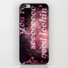 You're Soooo Good lookin' iPhone & iPod Skin