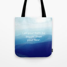 Let your faith be bigger than your fear. Tote Bag