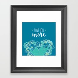Love You More Heart Framed Art Print