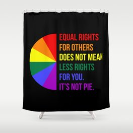 Equal Rights For Others Does Not Mean Less Rights For You II Shower Curtain