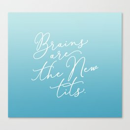 Brains are the New Tits Canvas Print