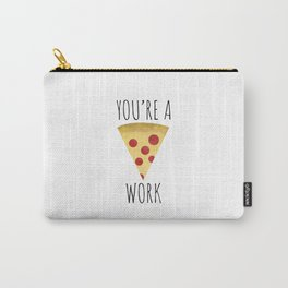 You're A Pizza Work Carry-All Pouch