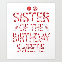 Sister Of The Birthday Sweetie Girl Candy Themed Party design Art Print