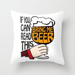 If You Can Read This Bring Me Beer Throw Pillow