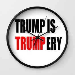 Trump is trumpery-republican,democrats,election,president,GOP,demagogy,politic,conservatism,disaster Wall Clock