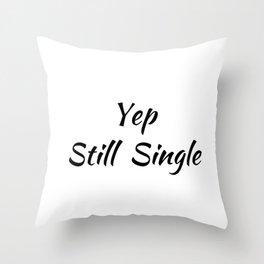 Yep Still Single Throw Pillow