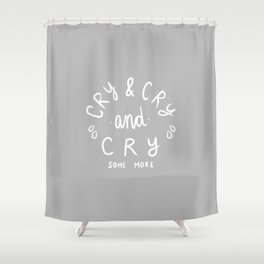 Cry and Cry Shower Curtain