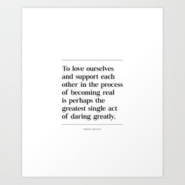 To Love Ourselves & Support Each Other, Brene Brown Quote, Daring Greatly Art Print