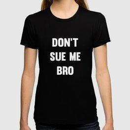 Don't Sue Me Bro Legal T-shirt