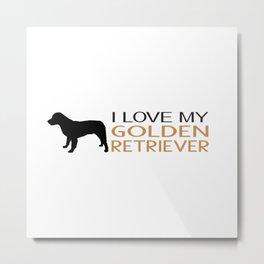 I Love My Golden Retriever Metal Print