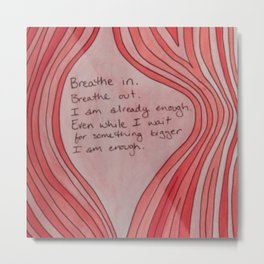 Breathe In. Breathe Out. I Am Already Enough. Pink Wood Grain Metal Print