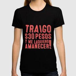 Mexislang! - Traigo $30 y me la quiero amanecer. T-shirt