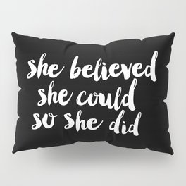 She Belived She Could So She Did black and white modern typography minimalism home room wall decor Pillow Sham