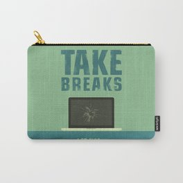 Take breaks. A PSA for stressed creatives. Carry-All Pouch