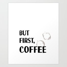 But First, Coffee - Caffeine Addicts Unite! Art Print