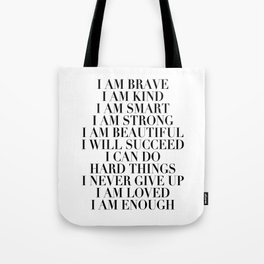 I Am Brave I Am Kind I Am Smart I Am Strong I Am Beautiful I Will Succeed I Can Do Hard Things I Never Give Up I Am Loved I Am Enough Tote Bag