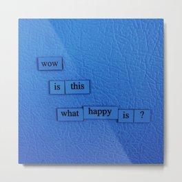 What Happy Is Metal Print