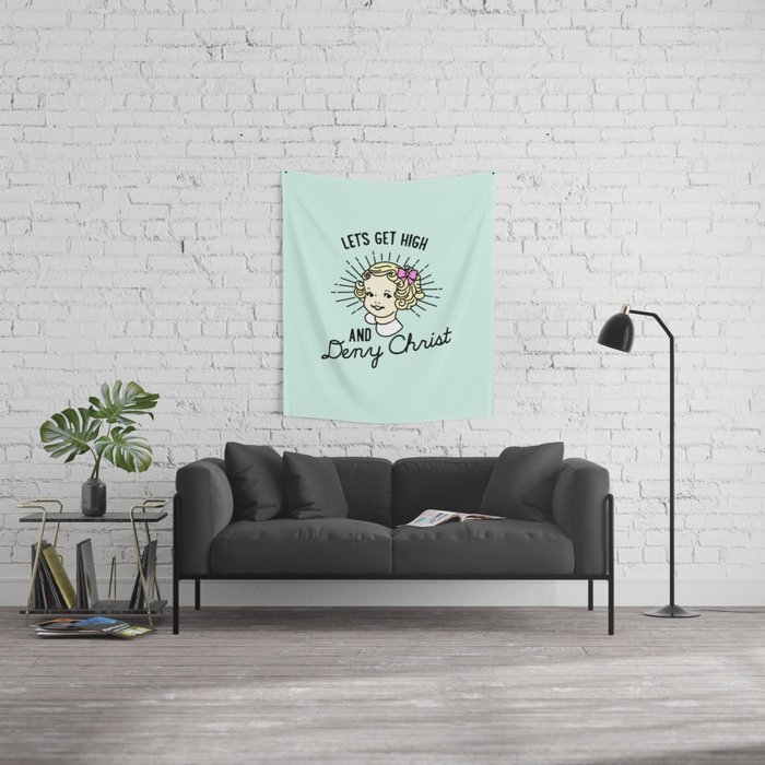 Let's Get High and Deny Christ Wall Tapestry
