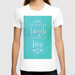 The more you laugh, the better you live. T-shirt