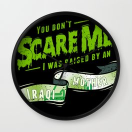You Don't Scare Me I Was Raised By An Iraqi Mother Wall Clock