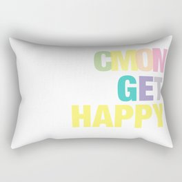 Cmon Get Happy Rectangular Pillow