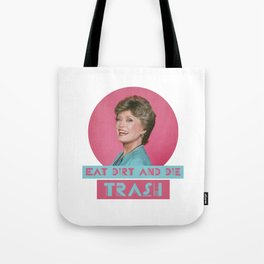 Eat Dirt and Die Trash - Blanch, The Golden Girls Tote Bag