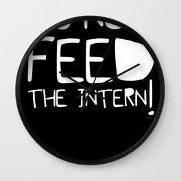 Do not feed the intern Wall Clock