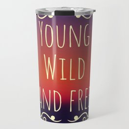 Young Wild and Free Travel Mug