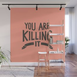 You Are Killing It Wall Mural