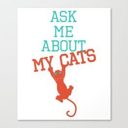 Ask me About my Cats Canvas Print