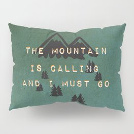 THE MOUNTAIN IS CALLING AND I MUST GO Pillow Sham