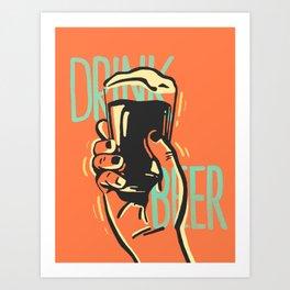 Drink Beer Art Print