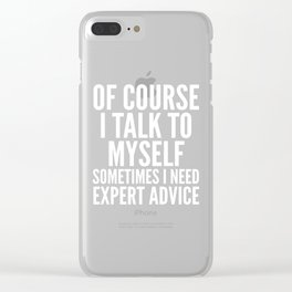 Of Course I Talk To Myself Sometimes I Need Expert Advice (Black & White) Clear iPhone Case