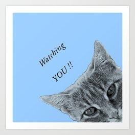 Watching YOU !! Art Print