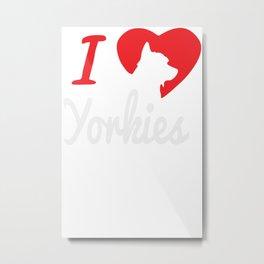 I Love Yorkies Dogs Metal Print