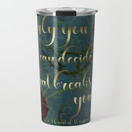 Only you can decide what breaks you. A Court of Wings and Ruin (ACOWAR) Travel Mug