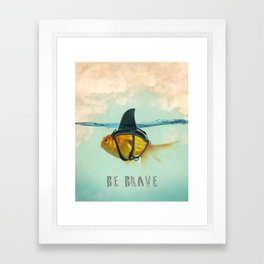 Be Brave - Brilliant Disguise Framed Art Print