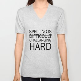 Spelling is Hard Funny Grammar T-shirt Unisex V-Neck