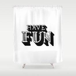 Have fun Shower Curtain