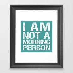 I am not a morning person Framed Art Print