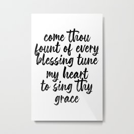Come Thou Fount of Every Blessing Tune My Heart to Sing Thy Grace Script Metal Print