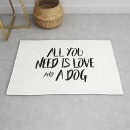 All you need is love and a dog quote Rug