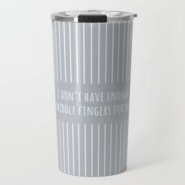 Foul Mouth :: I Don't Have Enough Middle Fingers For You Travel Mug